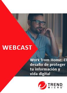 Webcast Work from Home: El desafío de proteger tu información y vida digital